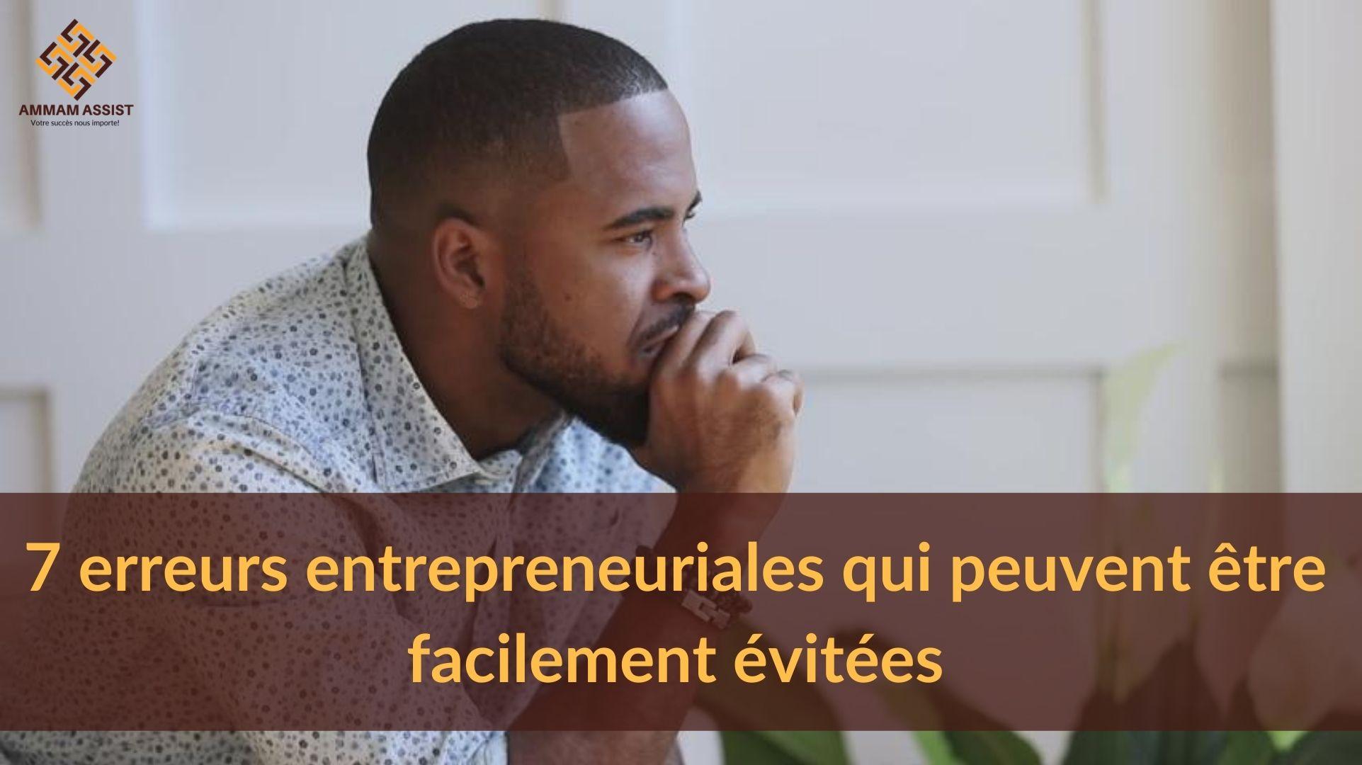 7 erreurs entrepreneuriales qui peuvent être facilement évitées